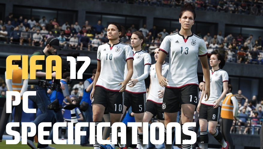 مواصفات و متطلبات تشغيل لعبة FIFA 2017 1
